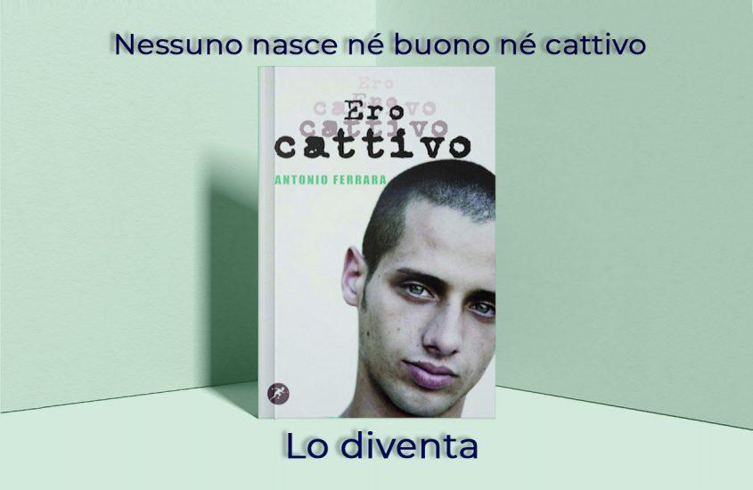 """""""Ero cattivo"""" di Antonio Ferrara"""